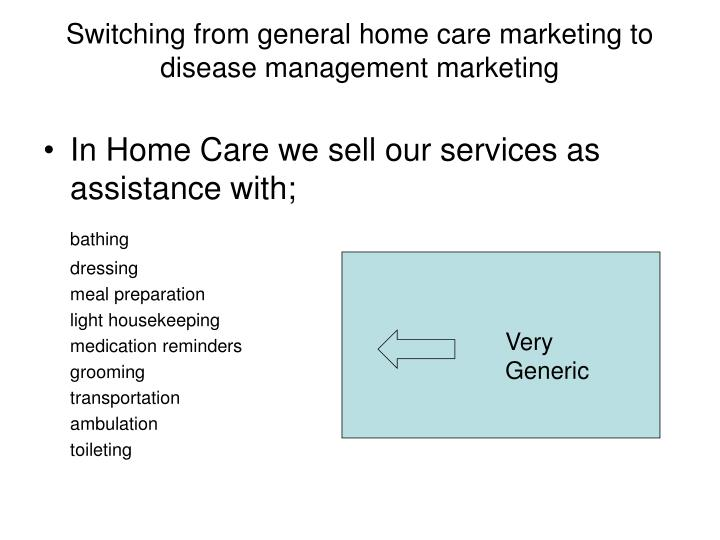 Switching from general home care marketing to disease management marketing