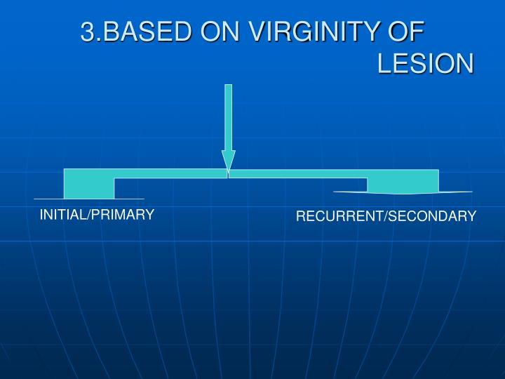 3.BASED ON VIRGINITY OF