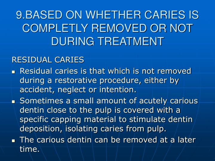 9.BASED ON WHETHER CARIES IS COMPLETLY REMOVED OR NOT DURING TREATMENT