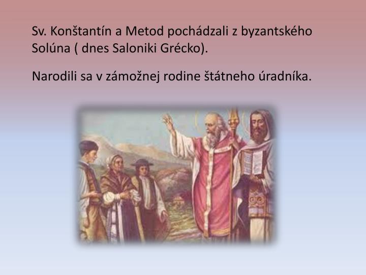 Sv. Konštantín a Metod pochádzali z byzantského Solúna ( dnes Saloniki Grécko).
