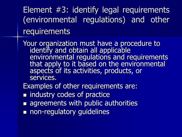 Element #3: identify legal requirements (environmental regulations) and other requirements