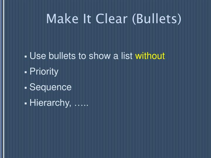 Make It Clear (Bullets)
