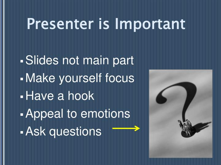 Presenter is important