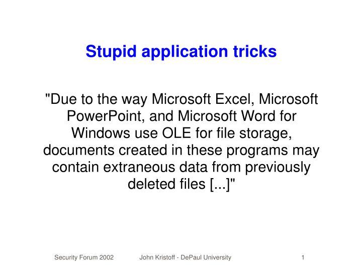 Stupid application tricks