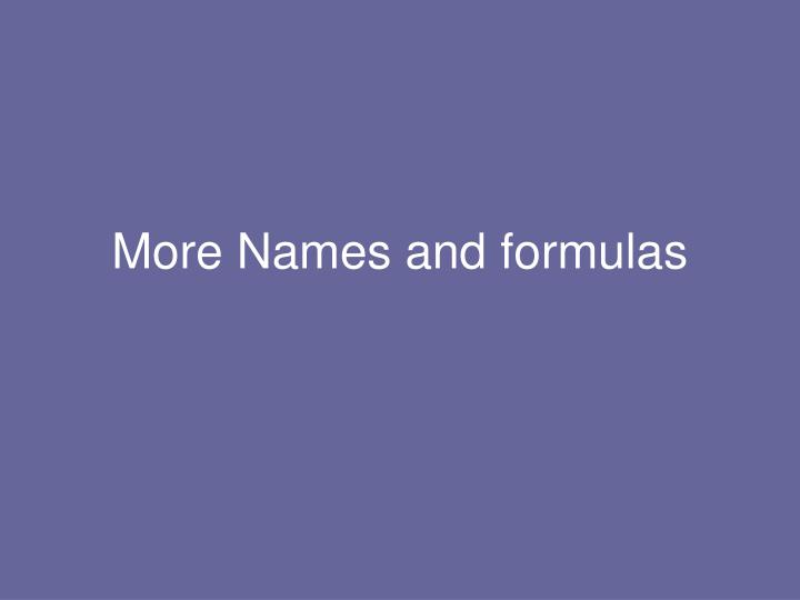 More Names and formulas