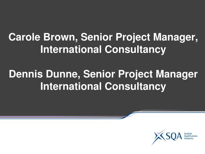Carole Brown, Senior Project Manager, International Consultancy