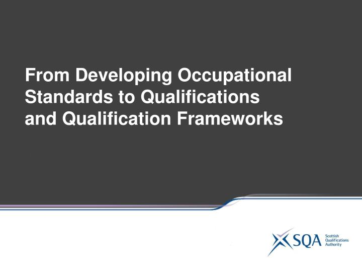 From Developing Occupational Standards to Qualifications and Qualification Frameworks