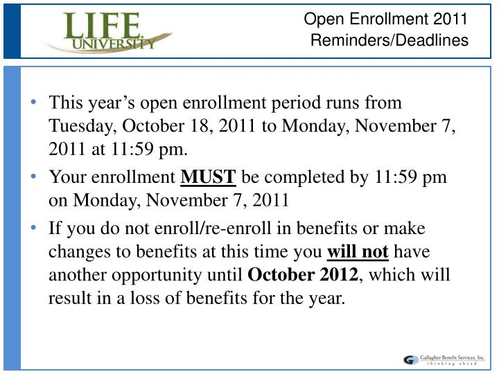 This year's open enrollment period runs from Tuesday, October 18, 2011 to Monday, November 7, 2011 at 11:59 pm.