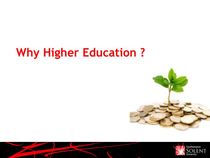 Why Higher Education ?
