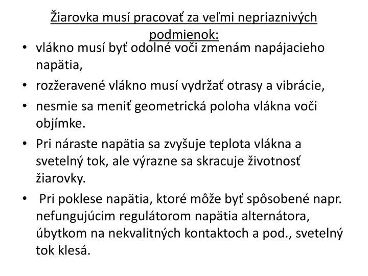 Žiarovka musí pracovať za veľmi nepriaznivých podmienok: