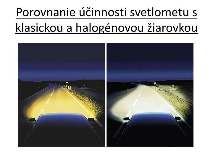 Porovnanie účinnosti svetlometu s klasickou a halogénovou žiarovkou