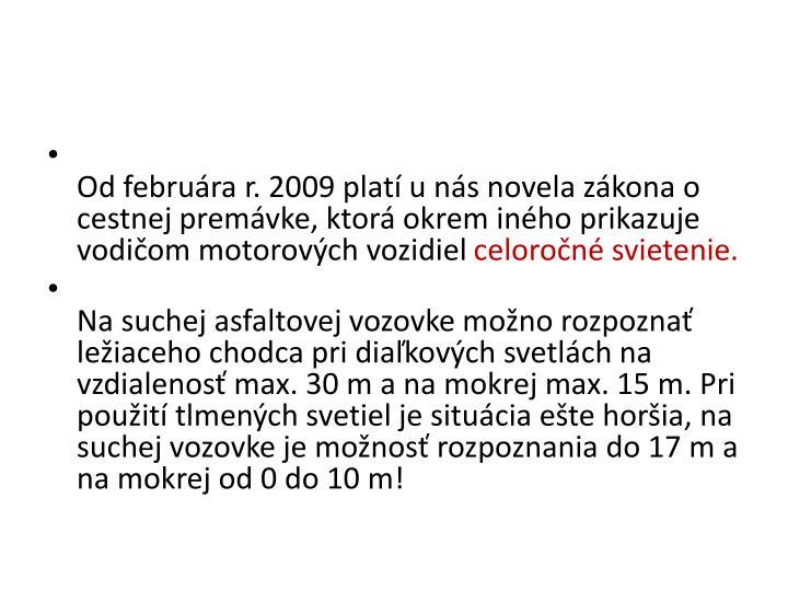 Od februára r. 2009 platí u nás novela zákona o cestnej premávke, ktorá okrem iného prikazuje vodičom motorových vozidiel
