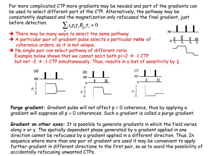 For more complicated CTP more gradients may be needed and part of the gradients can be used to select different part of the CTP. Alternatively, the pathway may be consistently dephased and the magnetization only refocused the final gradient, just before detection.