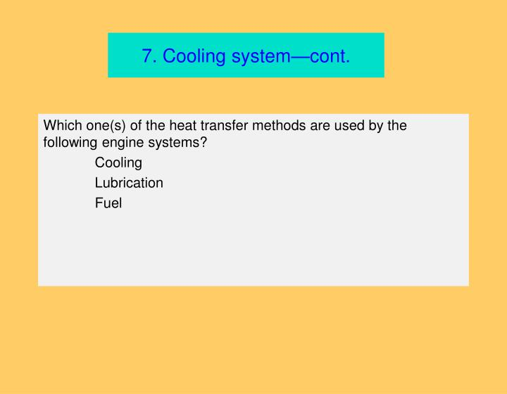 7. Cooling system—cont.