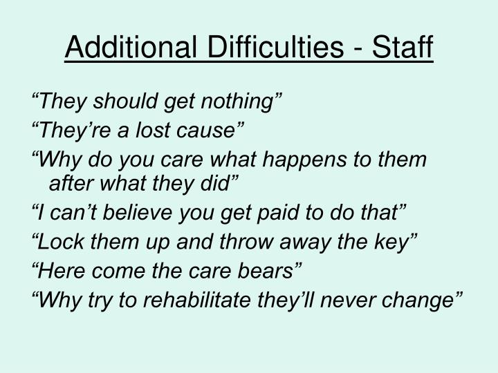Additional Difficulties - Staff
