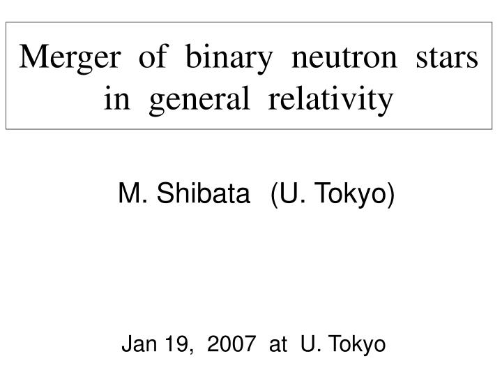 Merger of binary neutron stars in general relativity