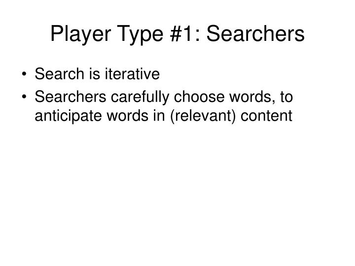 Player Type #1: Searchers