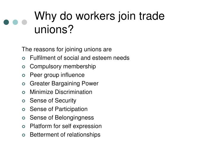 why would you join a union Why join a union joining your union is the best way to secure a better life - at work and at home you can join online here unions are all about workers standing up for ourselves and our workmates.