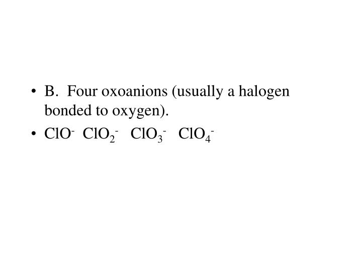 B.  Four oxoanions (usually a halogen bonded to oxygen).