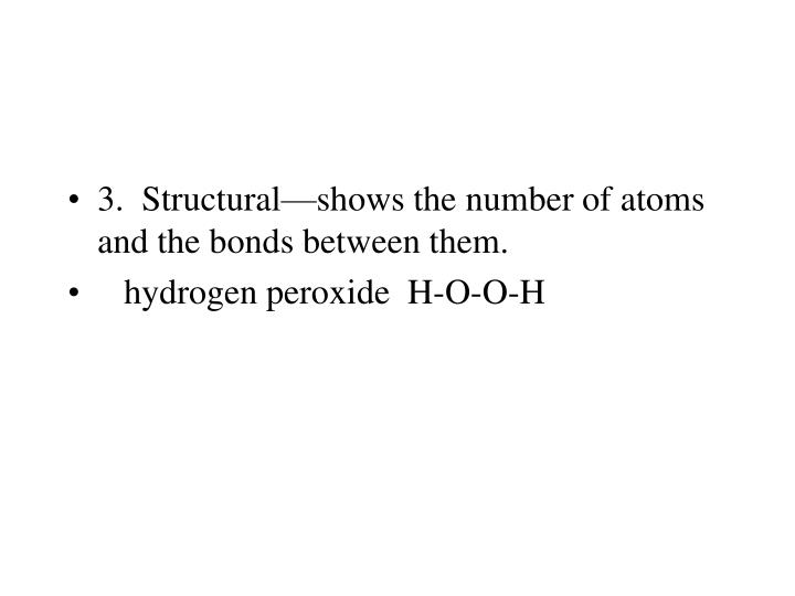 3.  Structural—shows the number of atoms and the bonds between them.