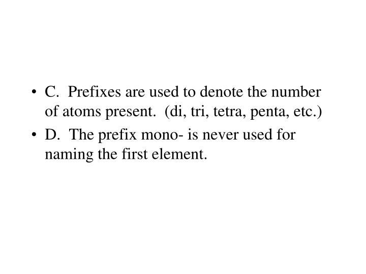 C.  Prefixes are used to denote the number of atoms present.  (di, tri, tetra, penta, etc.)