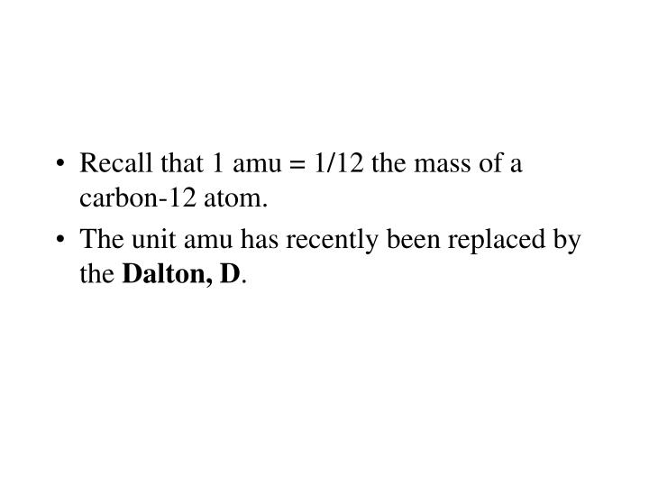 Recall that 1 amu = 1/12 the mass of a carbon-12 atom.