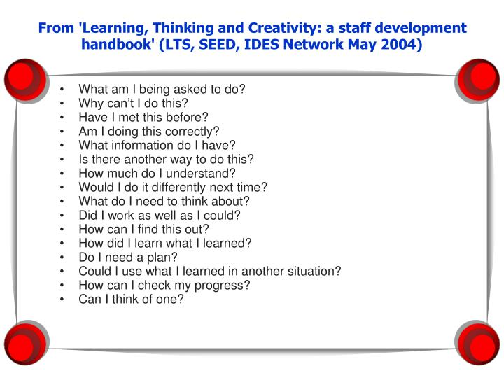 From 'Learning, Thinking and Creativity: a staff development handbook' (LTS, SEED, IDES Network May 2004)