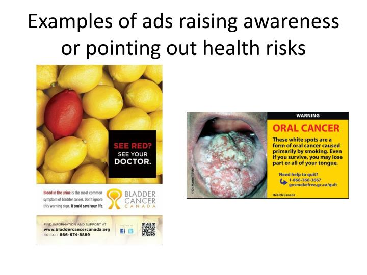 Examples of ads raising awareness or pointing out health risks