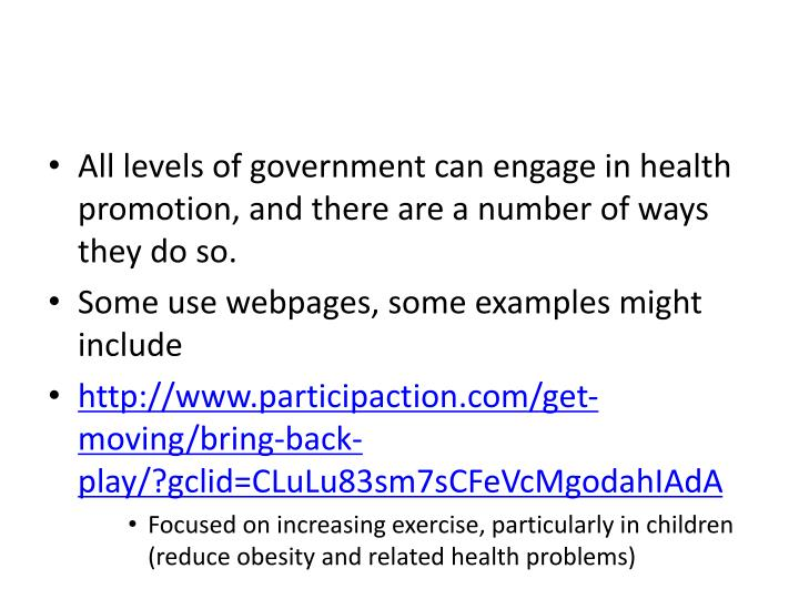 All levels of government can engage in health promotion, and there are a number of ways they do so.