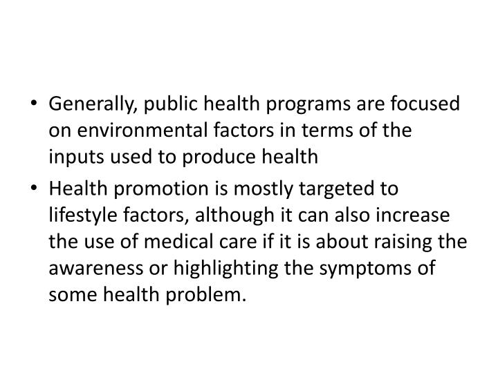 Generally, public health programs are focused on environmental factors in terms of the inputs used to produce health