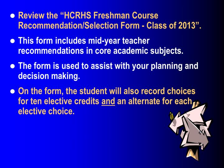 "Review the ""HCRHS Freshman Course Recommendation/Selection Form - Class of 2013""."