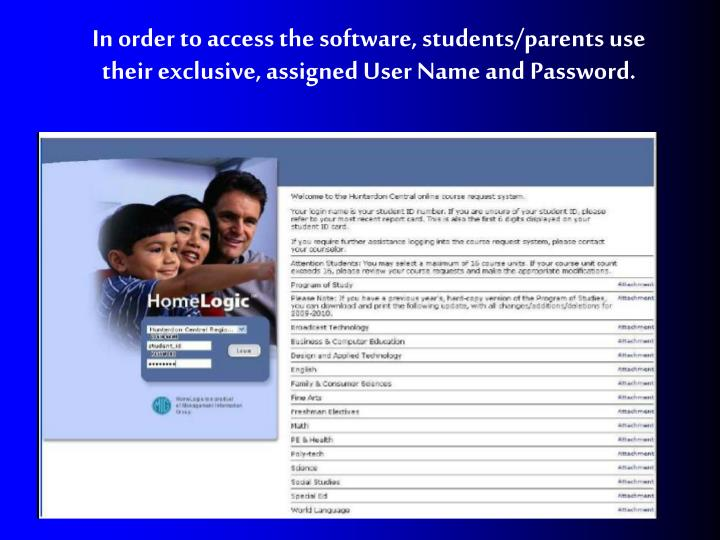 In order to access the software, students/parents use their exclusive, assigned User Name and Password.