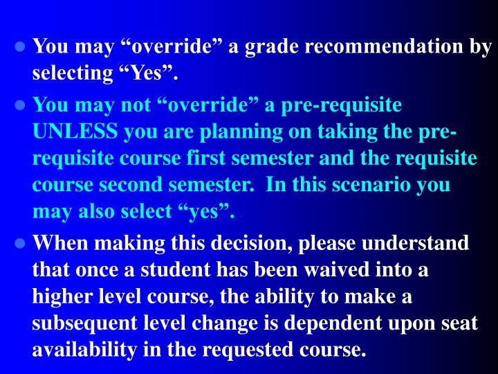 "You may ""override"" a grade recommendation by selecting ""Yes""."