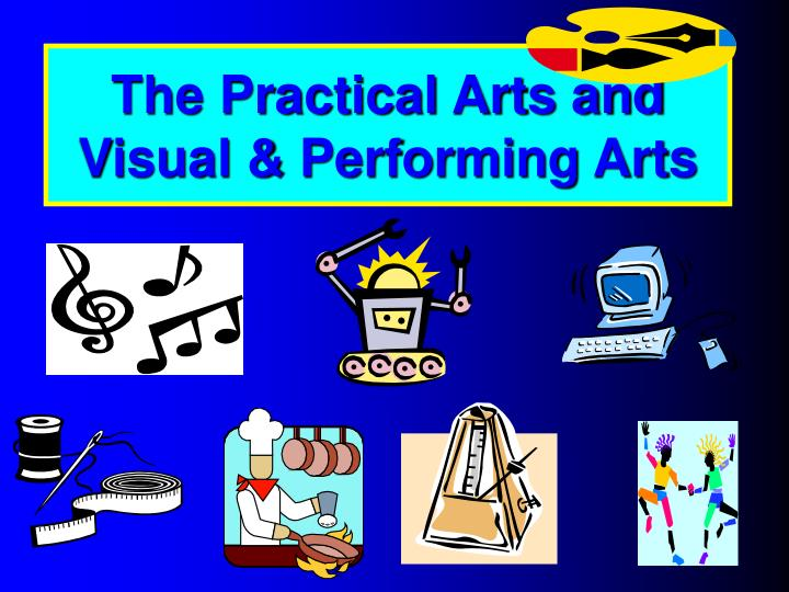 The Practical Arts and Visual & Performing Arts