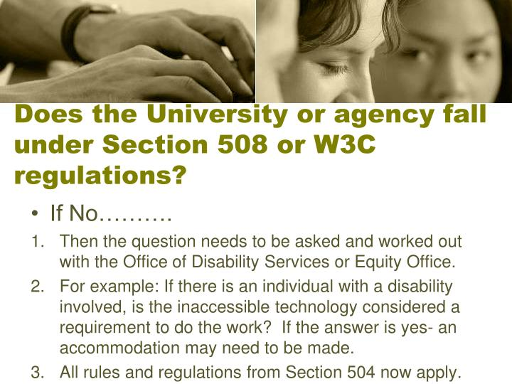 Does the University or agency fall under Section 508 or W3C regulations?