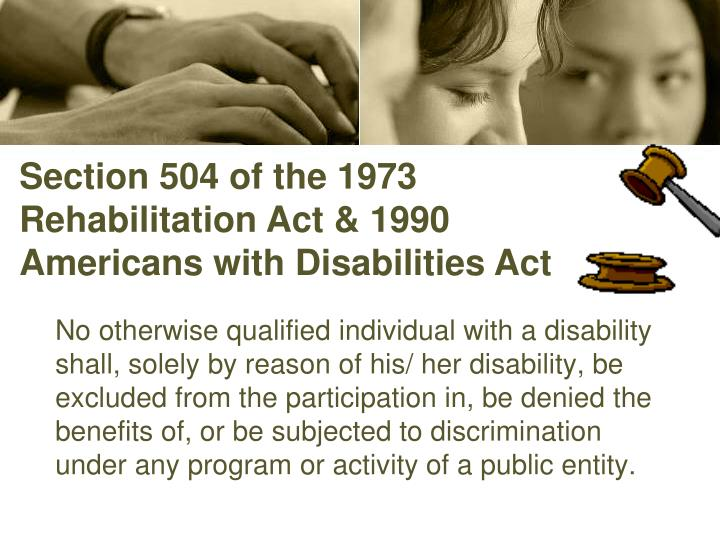 Section 504 of the 1973 Rehabilitation Act & 1990 Americans with Disabilities Act
