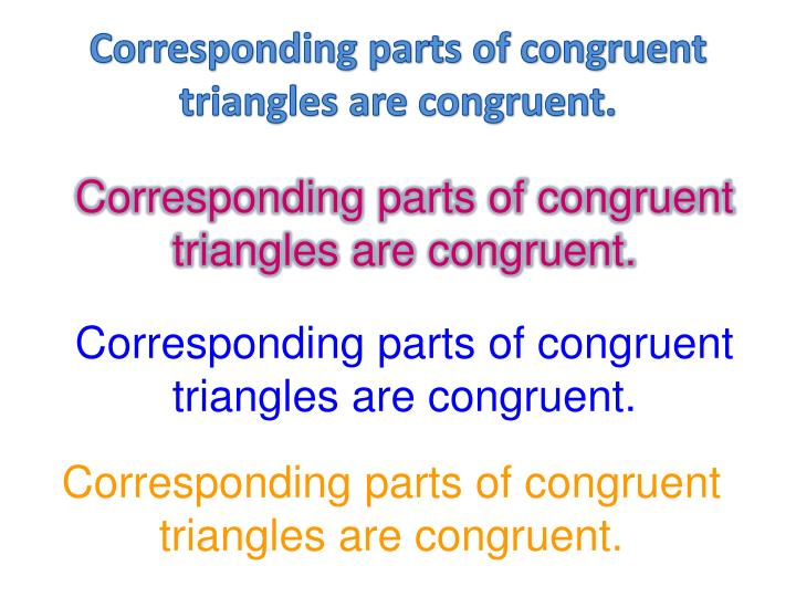 Corresponding parts of congruent triangles are congruent.