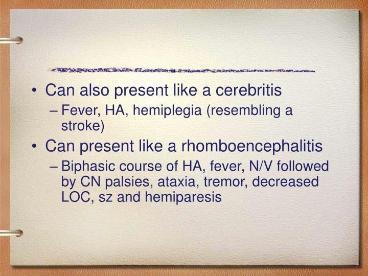 Can also present like a cerebritis
