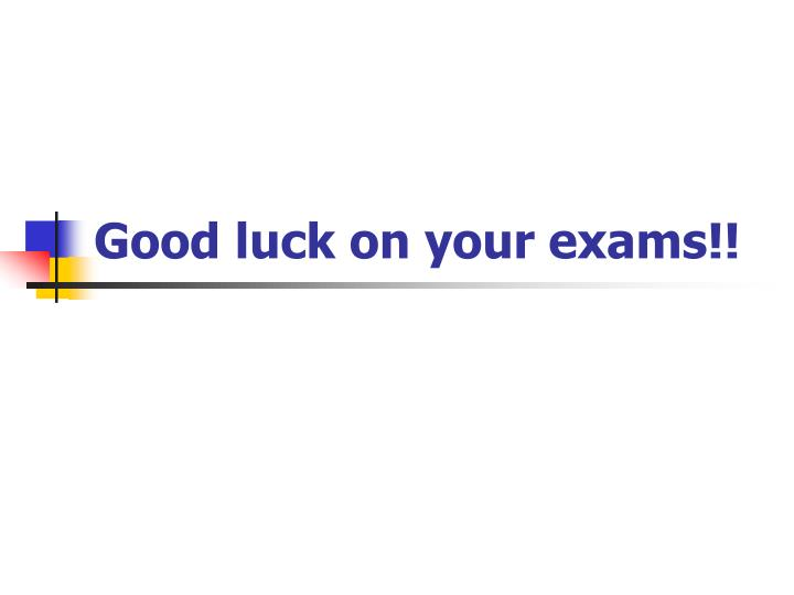 Good luck on your exams!!