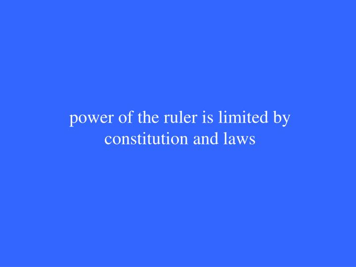 power of the ruler is limited by constitution and laws