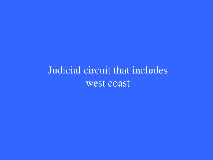 Judicial circuit that includes west coast