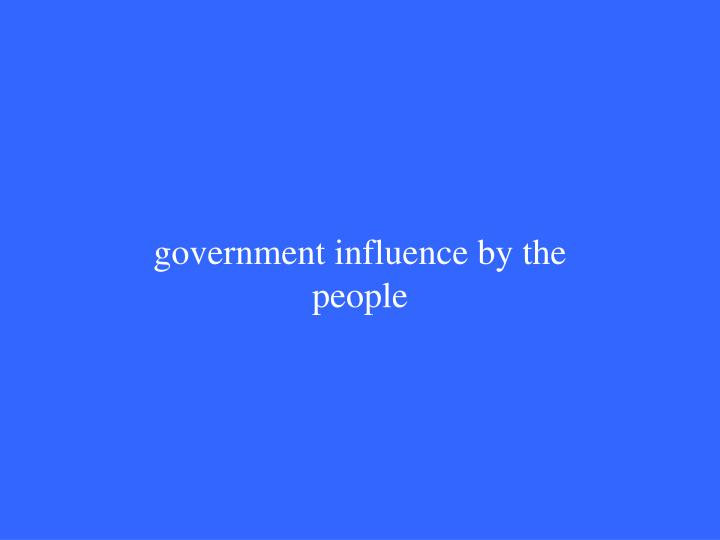 government influence by the people