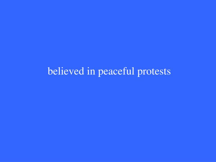 believed in peaceful protests