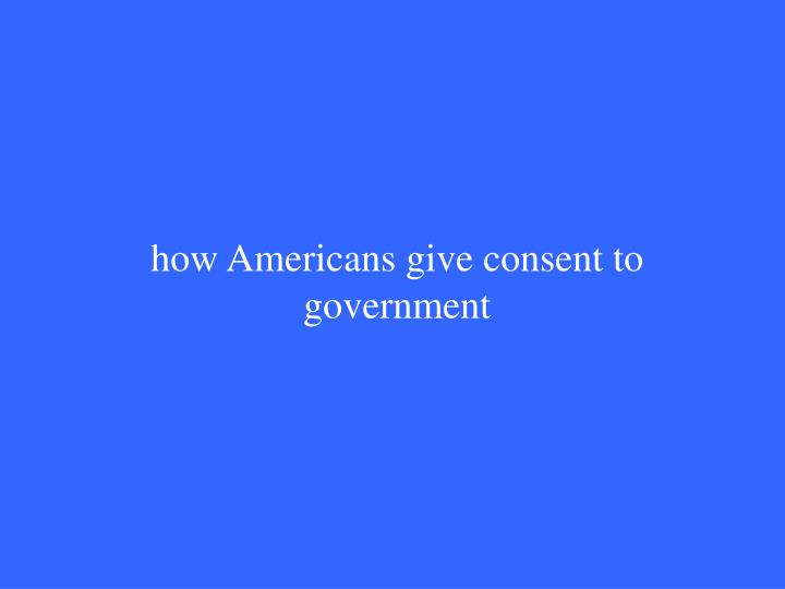 how Americans give consent to government