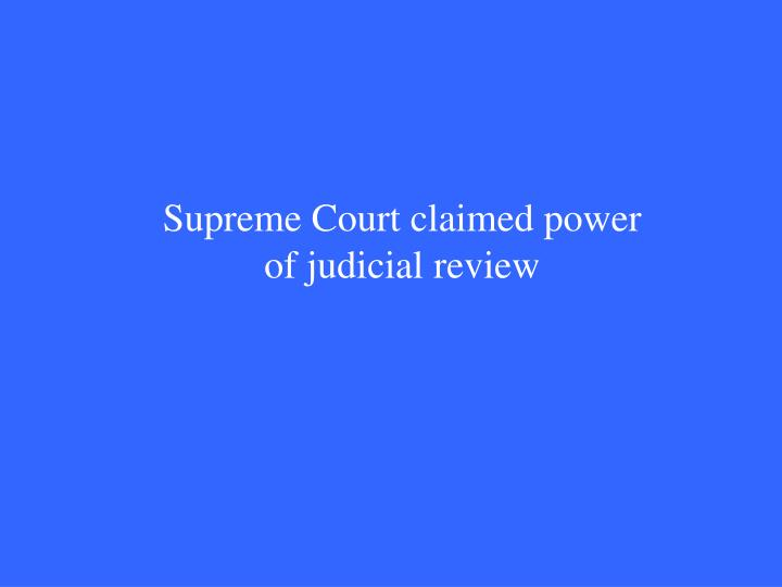 Supreme Court claimed power of judicial review