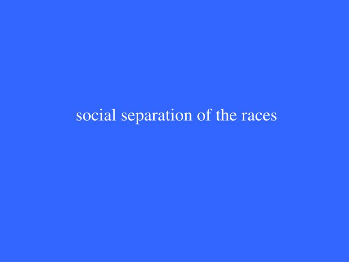 social separation of the races