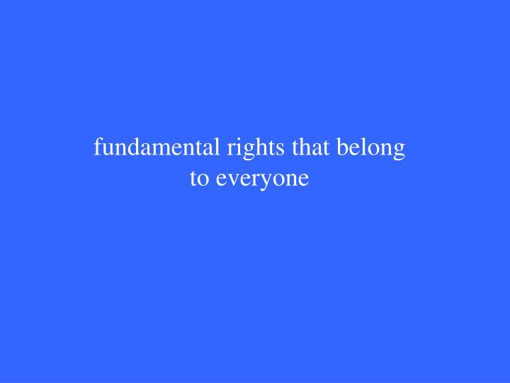 fundamental rights that belong to everyone