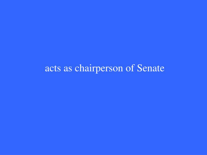 acts as chairperson of Senate