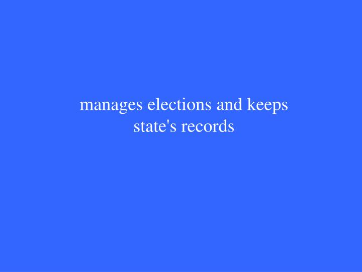manages elections and keeps state's records