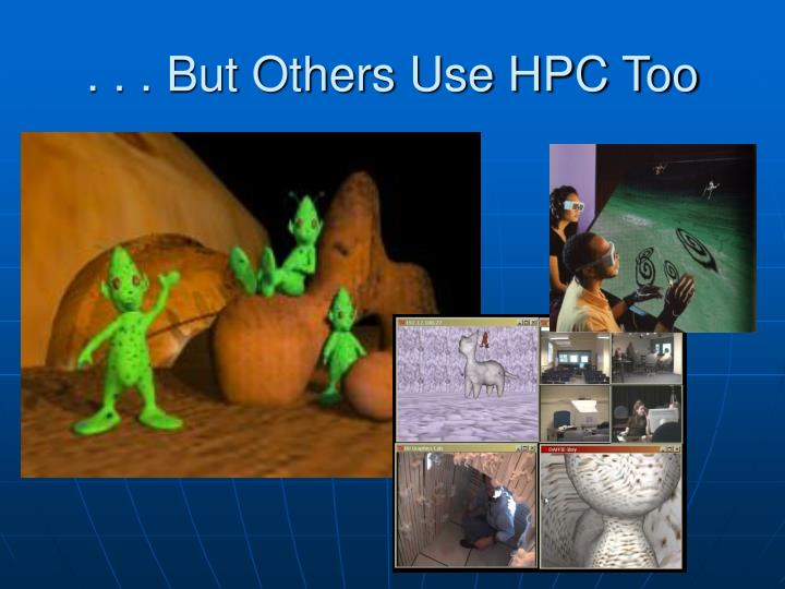 . . . But Others Use HPC Too